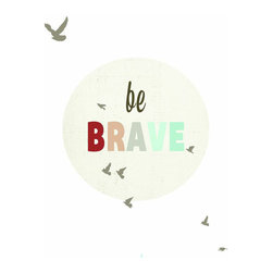 Rebecca Peragine Inc / Children Inspire Design - Be Brave 11x14 Children's Wall Art Print - An inspirational print to help you and your family be the best you can be. With an old school vintage design, this simple, yet powerful message will help to inspire your little ones and grown ones alike.  11x14 Wall Art Print