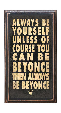 """CrestField - Be Yourself or Be Beyonce Decorative Vintage Style Wall Plaque / Sign - Sure, who wouldn't want to be able to do all Beyonce does. I mean really. Would make a great inspirational gift for a friend or for yourself.  The pine board has a quarter round routed edge and is sized at 7.25"""" x 13"""" x .75"""". The surface is finished with my """"flatter than satin"""" poly finish with a saw tooth hanger on the back. Would look great in any decoration project, home or office."""