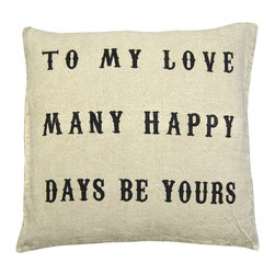 """Sugarboo Designs - To My Love Throw Pillow - Plush, oversized pillow cushion displays a message to share with those you love: """"To My Love, Many Happy Days Be Yours"""". The classic stone wash linen material mixed with the vintage-inspired decorative typography adds an element of interest to your living room design that coordinates well with either solids or prints. Pillow measures 24"""" x 24"""" and is made of stone wash linen.     About the Artist: Rebecca Puig is the artist behind Sugarboo Designs. Sugarboo is a family business that Rebecca and her husband, Rick, started in 2005. The name """"Sugarboo"""" came from a couple of nicknames she has for her children, Jake and Sophie. They are the main inspiration for Sugarboo because Rebecca always wants to create products that remind us of the ones we love. As a little girl, Rebecca loved to paint and create things. She attended the University of Georgia graduating with a Studio Art degree. Rebecca is inspired by her family, nature, animals, old things, childrens' art and folk art. She also loves juxtaposing old and new, light and dark, serious subject matter with fluff and anything with a message. Rebecca believes in putting good out into the world whenever possible. Her hope is that each Sugarboo piece she creates will add a little good into the world.   Product Details:"""