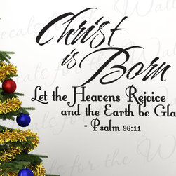 Decals for the Wall - Wall Art Decal Sticker Quote Vinyl Saying Christ is Born Christmas Holiday C20 - This decal says ''Christ is born let the heavens rejoice and the earth be glad. - Psalm 96:11''