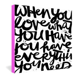"""DENY Designs - Kal Barteski If You Love Gallery Wrapped Canvas - """"When you love what you have, you have everything you need."""" Hand-scrawled like a giant Post-It note to yourself, this gratitude reminder expresses so much fullness, it cannot be contained by the edges of the print. Dye-printed onto a 1 1/2-inch-deep canvas with bright pink borders, the message will leap off your wall."""