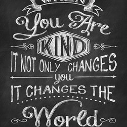 """When You are Kind Chalk Art Print, 12x16 - """"When you are kind, it not only changes you, it changes the world"""""""