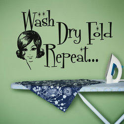 Vinyl Wall Sticker Decal Art Wash Dry Fold Repeat By Urban Walls - Doesn't laundry always feel like a never-ending process? This wall decal adds a little whimsy to a daunting task.