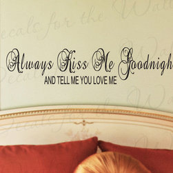 Decals for the Wall - Wall Decal Sticker Quote Vinyl Tell Me You Love Me Always Kiss Me Goodnight L43 - This decal says ''Always kiss me goodnight and tell me you love me''