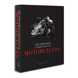The Impossible Collection of Motorcycles - From Assouline, the world's premier publisher of luxury books, comes The Impossible Collection of Motorcycles. The newest special edition added to the Impossible series features the classic and edgy motorbikes that drove our fascination through the 20th century. Take an adventure in the pages of this hand-bound limited edition book that explores epic brands like Harley Davidson, BMW, Honda, Suzuki, Indian and Triumph. The speed, danger and design of each motorcycle is chronicled on page after page of spectacular photography, narrative and illustration in this nearly 200-page coffee table book. Each brand and model are chosen for their historical significance and epic contributions to the grace, style and performance of today's superbikes.  The spectacular photographs are vivid on cotton paper pages and hand-bound in a black rubber clamshell box with a metal plaque.  The Impossible Collection of Motorcycles is sure to be a great gift for the motorcycle aficionado.