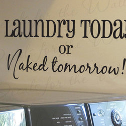 Decals for the Wall - Wall Decal Art Sticker Quote Vinyl Laundry or Naked Tomorrow Laundry Room LA15 - This decal says ''Laundry today or naked tomorrow!''