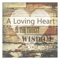 "Suzanne Powers - Loving Heart, 20"" x 20"" - ""A Loving Heart Is The Truest Wisdom"" quote in a rustic style, a wonderful reminder for the family room, kitchen, loft, game room, bath, goes with any style from industrial to traditional."