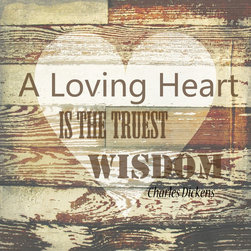 """Suzanne Powers - Loving Heart, 20"""" x 20"""" - """"A Loving Heart Is The Truest Wisdom"""" quote in a rustic style, a wonderful reminder for the family room, kitchen, loft, game room, bath, goes with any style from industrial to traditional."""