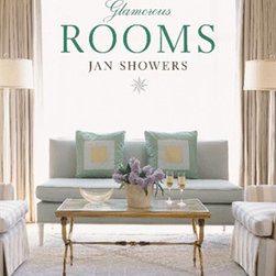 Glamorous Rooms: Jan Showers - It seems Jan Showers and her elegant, European-influenced style are everywhere today. Find out how to get this look through this inspirational book of her work.