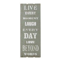 Elements - Elements 12 x 31.5 inch Live Every Moment Plaque - This motivational and inspirational plaque features words to live by. Sentiment reads 'Live every moment, laugh every day, love beyond words'. This wall d_cor is perfect for any room.
