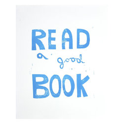 """Read A Good Book, Limited Edition, Hand Printed Work - Art Typography """"Read a Good Book,"""" Linocut art print using light blue printing ink. Simple art is the best! Typography using a hand-carved linocut.  This print is in the series of """"Read a Good Book.""""  Each linocut print is printed to order. I have carved into the linoblock by hand. Then I carefully ink the block and print the print. Each one comes out a little different due to the variation that occurs with truly handmade.   *** Medium: Hand carved, hand-pulled linocut print.  *** Size: 8x10 inches signed on the back. *** Ink: Printers Ink mixed color by hand. *** Paper: 100% cotton rag paper 140 lb (treeless) with hand-torn edges. *** Uniqueness: Each print is pulled by hand one at a time. Variation is part of the beauty. Stacy Rajab.  Please note the copyright of the print or image does not transfer with the sale. Only the pretty art does."""