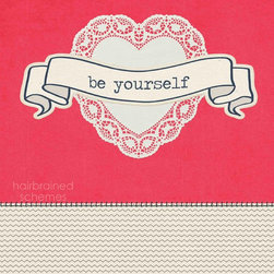 "Hairbrained Schemes - Be Yourself Art Print - Oscar Wilde once said, ""Be yourself; everyone else is already taken."" Sounds simple enough, but there's no harm in hanging a reminder on your wall for those days when being you isn't as easy as you thought."
