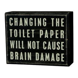 """Box Sign - """"Toilet Paper"""" - The Message: Changing the Toilet Paper will not Cause Brain Damage"""