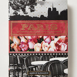 Anthropologie - Paris: An Inspiring Tour of the City's Creative Heart - Almost as good as a visit to the city, this beautiful coffee table book clocks in with 244 pages of Parisian yum.