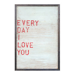 Kathy Kuo Home - Every Day I Love You' Red Block Reclaimed Wood Wall Art - Large - What do you do every day? This sweet sentimental wall hanging proclaims it loud and proud, in red block letters on a washed dove-colored background. It's all surrounded by a reclaimed wood frame, handmade by the artists.