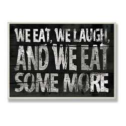 Stupell Industries - We Eat and We Eat Some More Kitchen Wall Plaque - Treat your home to some style with one this decorative wooden wall plaques.    It is produced on sturdy half-inch thick MDF wood, and comes with a saw tooth hanger on the back for instant use.  The sides are hand finished and painted so a perfect crisp look.  MADE IN USA.