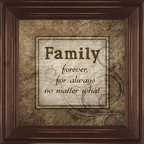 MyBarnwoodFrames - Family Forever, For Always No Matter What Wall Quote - This  inspirational  wall  quote  on  families  is  a  great  accessory  for  your  home  decor.  Printed  in  tan  and  brown  hues,  and  framed  in  a  brown  wood  frame,  it  matches  virtually  any  style  of  surroundings.  Great  for  a  family  room,  entryway  or  hung  on  the  wall  next  to  some  family  photos.          Find  more  quotes  about  Family  and  Family  Love  here.