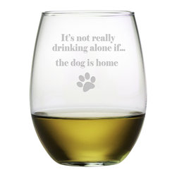 Susquehanna Glass - The Dog Is Home Stemless Wine Glass, 21oz, S/4 - Each 21 ounce stemless tumbler is sand etched with a playful dog-themed design. Dishwasher safe. Sold as a set of four. Made and decorated in the USA.
