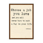 """Kathy Kuo Home - Confucius Choose A Job You Love Quote Art Print - Rousing words from a beloved philosopher in a classy, modern print will look so inspiring on your wall. This high quality print reads, """"Choose a job you love and you will never have to work a day in your life."""" This stirring quote from Confucius will work perfectly in your office or any spot that can showcase this wise reminder."""