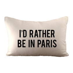 """I'd Rather Be In Paris"" Pillow - Block letters declare, ""I'd Rather Be In Paris"" on this hemp and organic cotton pillow. If you agree, you'll want to add it to a couch or chair. It's also a great gift idea for your jetsetting friends. Hidden zipper and serged edges."