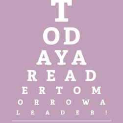 "Keep Calm Collection - Today A Reader Tomorrow A Leader, eye chart print (pale violet) - High-quality art print on heavyweight natural white matte fine art paper. Produced using archival quality inks giving the print a vivid and sharp appearance. Custom trimmed with 1"" border for framing."