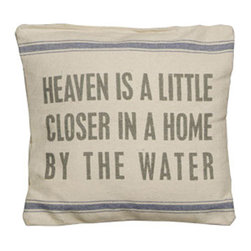 Vintage Sack Pillow - By the Water - Pillow Talk - What a perfect way to express yourself! This soft spoken pillow is designed to have the look and feel of laundered, vintage flour sacks. The printing is and ink dye that is absorbed into the fabric leaving an extremely soft and delicate feel. The Message: Heaven is a little closer in a home by the water