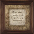 MyBarnwoodFrames - Be Not Afraid of Growing Slowly, Be Afraid Standing Still Wall Quote - This  Chinese  Proverb  supplies  each  who  sees  it,  with  wonderful  wisdom.  Printed  in  brown  and  tan  hues,  this  8x8  inspirational  wall  quote  is  framed  in  a  brown  wood  frame  with  slightly  distressed  edges.          View  all  of  our  framed  inspirational  wall  quotes  here.