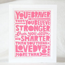 Winnie the Pooh Quote, You Are Braver than You Believe by Raw Art Letter Press - This is a beautiful print and a great message for little girls. I had no idea that it was from Winnie the Pooh! And I love the typeface.