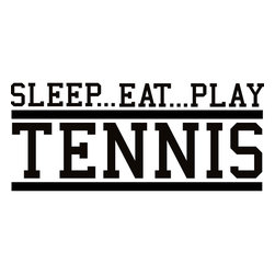 None - SLEEP...EAT...PLAY TENNIS' Vinyl Art Quote - Add a touch of high-end decor to your home or office with this classic vinyl art. Whether applied to a piece of wood,shelving or as a wall accent,this art is the perfect way to upgrade your home.