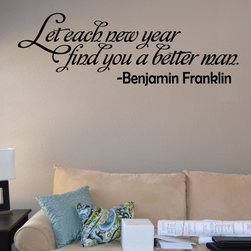Let each new year find you a better man. Benjamin Franklin New Year's Wall Decal - Vinyl Wall Quotes are an awesome way to bring a room to life!