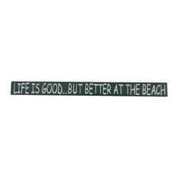 Handcrafted Nautical Decor - Wooden Life is Good but Better at the Beach Sign 18'' - This Wooden Life is Good but Better at the Beach Sign 18'is a   great  addition to a  beach themed home.  Perfect for welcoming friends   and  family, or to  advertise a festive  party at your beach house,  bar,  or  restaurant,  this sign is sure to brighten your day. Place  this beach    sign up  wherever you may choose, and enjoy its wonderful  style and the     delightful beach atmosphere it brings. ------    Handcrafted from solid wood by our master artisans --    Easily mounts to any wall in your home--    Beach sign prominently displays the words ''Life Is Good....But Better At The Beach''----