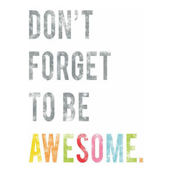 Rebecca Peragine Inc / Children Inspire Design - Don't Forget to Be Awesome 11x14 Inspirational Wall Art Print - For a bedroom. For a playroom. For your kitchen.  With bold, bright block letters; none of us should forget our awesomeness!  11x14 Wall Art Print
