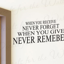 Decals for the Wall - Wall Decal Sticker Quote Vinyl Art Lettering Graphic Give Selflessly Charity J36 - This decal says ''When you receive never forget, when you give never remember''