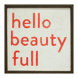 Kathy Kuo Home - Hello Beauty Full' Simplicity Vintage Reclaimed Wood Wall Art - Small - Say hello to your home or loved ones with this statement piece on your wall. It's a print with lipstick-like letters in bold orange-red. Hand-framed with reclaimed wood, it's a great way to send positive energy or get your daily affirmations.