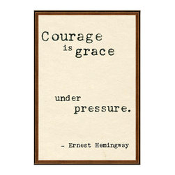 """Kathy Kuo Home - Ernest Hemingway Courage Is Grace Quote Art Print - Brave words from beloved American writer Ernest Hemingway will look so inspiring on your wall. This rousing quote reads, """"Courage is grace under pressure."""" Let yourself be inspired every time you look up at this high quality print in your home or workspace."""