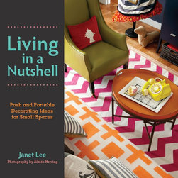 Living in a Nutshell, by Janet Lee - Living in a Nutshell: Posh and Portable Decorating Ideas for Small Spaces