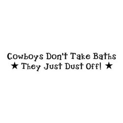 """Lacy Bella Designs - Vinyl Wall Decal ''Cowboys Don't Take Baths They Just Dust Off.'' - """"Cowboys Don't Take Baths They Just Dust Off."""" A humorous Bathroom quote causes smiles to come out of the most serious of cowboys or little one with boots. Decal's dimensions are  48 x 12."""