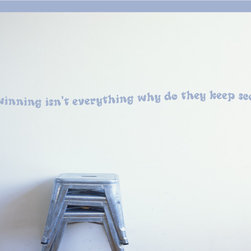 If winning isn't everything why do they keep score? Wall Quote Mural Decal - Vinyl Wall Quotes are an awesome way to bring a room to life!