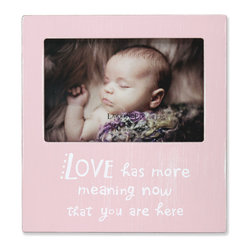 """Lawrence Frames - 6x4 Pink Wash""""Love has more meaning now that you are here"""" Picture Frame - What better way to show off that great photo of your precious baby than with this high quality picture frame and heartfelt message!  Beautifully distressed for a casual designer look.  Hand finished and weathered so that no two frames are alike. Finished with a high quality black masonite backing for tabletop display.  This frame comes with glass to protect your photo, and is Individually boxed."""