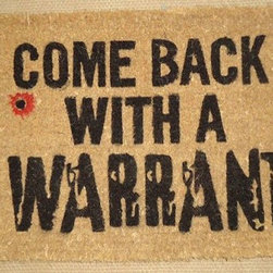 """CocoMatsNMore - Come Back with a Warrant Coir Doormat- 18"""" x 30"""" - Eco-friendly Coco Mat are hand-woven and  made from 100% natural coir . These coco doormats are designed to last for a long time and are easy to maintain and clean by either shaking or hosing it down. Designed with fade-resistant dyes they are durable enough to withstand the harshness of weather and look good througout the year. Furthermore, they keep your house clean by doing a fabulous job of trapping the dirt, mud and debris right at the doorstep."""