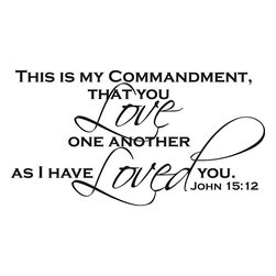 None - 'This is my commandment,John 15:12 Love' Vinyl Art Quote - Add some life and elegance to your home with this timeless 'This is my Commandment' John 15:12 vinyl art. Constructed of black vinyl with a clear background,this art piece is only able to be applied on smooth surfaces such as walls,glass,and tile.