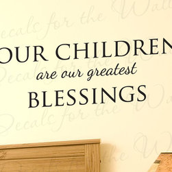 Decals for the Wall - Wall Decal Quote Sticker Vinyl Art Mural Letter Greatest Blessings Children F90 - This decal says ''Our children are our greatest blessings''