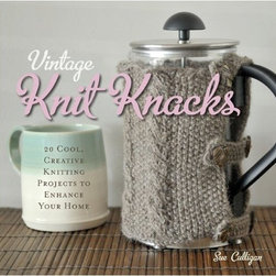 Vintage Knit Knacks: 25 Creative Knitting Projects to Enhance Your Home - For those who like to knit, the new book Vintage Knit Knacks is a great way to add the warmth of wool to your home. A collection of 25 vintage-inspired projects, it's ideal for all skill levels — some can even be made in a day. I love the French press cozy on the cover! Available in November.