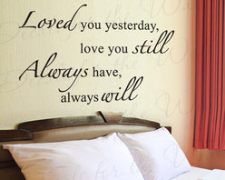 Decals for the Wall - Wall Quote Decal Sticker Vinyl Art Loved You Yesterday I'll Always Love You L47 - This decal says ''Loved you yesterday, love you still, always have, always will''