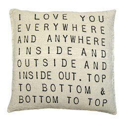 """Sugarboo Designs - I Love You Everywhere Throw Pillow - Plush, oversized pillow cushion displays a message to share with those you love. The classic stone wash linen material mixed with the vintage-inspired decorative typography adds an element of interest to your living room design that coordinates well with either solids or prints. Pillow measures 24"""" x 24"""" and is made of stone wash linen.   About the Artist: Rebecca Puig is the artist behind Sugarboo Designs. Sugarboo is a family business that Rebecca and her husband, Rick, started in 2005. The name """"Sugarboo"""" came from a couple of nicknames she has for her children, Jake and Sophie. They are the main inspiration for Sugarboo because Rebecca always wants to create products that remind us of the ones we love. As a little girl, Rebecca loved to paint and create things. She attended the University of Georgia graduating with a Studio Art degree. Rebecca is inspired by her family, nature, animals, old things, childrens' art and folk art. She also loves juxtaposing old and new, light and dark, serious subject matter with fluff and anything with a message. Rebecca believes in putting good out into the world whenever possible. Her hope is that each Sugarboo piece she creates will add a little good into the world.   Product Details:"""