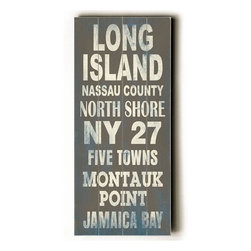 Home Decorators Collection - Long Island Transit Sign Wall Plaque - Home to a melting pot of restaurants and cuisine, this Long Island Transit Sign Wall Plaque proves that Long Island is more than just the home of the famous cocktail. From Jamaica Bay to Nassau County, this plaque will look great in your office or bar area. Made from the highest quality wood, this wood sign is hand distressed to give it a vintage appeal. Ready to put on your wall with a saw tooth hanger. Archival quality ink to last a lifetime. Available in grey.