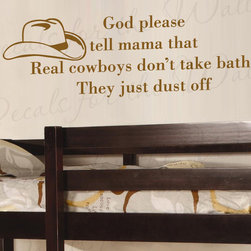 Decals for the Wall - Wall Quote Decal Vinyl Sticker Art Real Cowboys Don't Take Baths Boy's Room K25 - This decal says ''God please tell mama that real cowboys don't take baths, they just dust off''