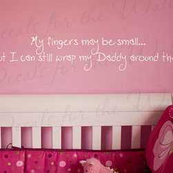 Decals for the Wall - Wall Decal Art Sticker Quote Vinyl My Fingers are Small Daddy Girl's Room K78 - This decal says ''My fingers may be small… But I can still wrap my Daddy around them!''