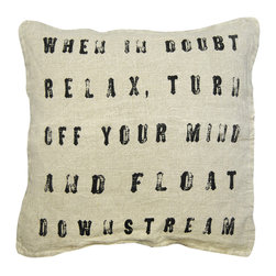 """Sugarboo Designs - When In Doubt Throw Pillow - Plush, oversized pillow displays a message to share with those you love: """"When In Doubt, Relax, Turn Off Your Mind And Float Downstream"""". The classic stone wash linen material mixed with the vintage-inspired decorative typography adds an element of interest to your living room design that coordinates well with either solids or prints. Pillow measures 24"""" x 24"""" and is made of stone wash linen.   About the Artist: Rebecca Puig is the artist behind Sugarboo Designs. Sugarboo is a family business that Rebecca and her husband, Rick, started in 2005. The name """"Sugarboo"""" came from a couple of nicknames she has for her children, Jake and Sophie. They are the main inspiration for Sugarboo because Rebecca always wants to create products that remind us of the ones we love. As a little girl, Rebecca loved to paint and create things. She attended the University of Georgia graduating with a Studio Art degree. Rebecca is inspired by her family, nature, animals, old things, childrens' art and folk art. She also loves juxtaposing old and new, light and dark, serious subject matter with fluff and anything with a message. Rebecca believes in putting good out into the world whenever possible. Her hope is that each Sugarboo piece she creates will add a little good into the world.   Product Details:"""
