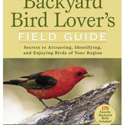 Rodale Books - The Backyard Bird Lover's Field Guide - The Backyard bird lovers field guide keeps it simple with a regional approach that cuts the possibilities down to size.